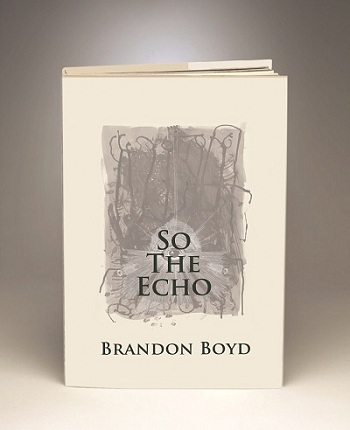 Brandon Boyd: So The Echo