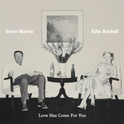 Steve Martin and Edie Brickell, Love Has Come For You