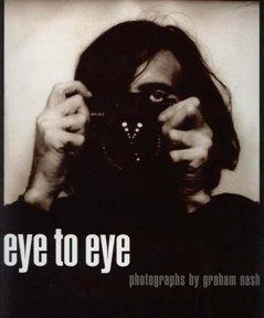 Eye to Eye – Photographs by Graham Nash Book Cover